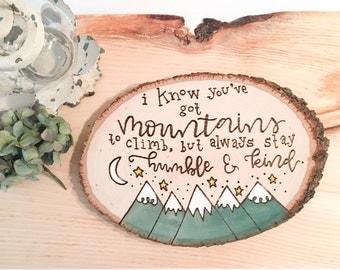 Humble and kind wood slice, wood burned, watercolor, hand lettering, calligraphy, mountains, kind, lyric