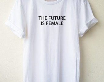 The Future Is Female  Embroidery T Shirt  Nasty Woman Embroidery  Shirt  Unisex shirt Feminist t-shirts S M L Tumblr Pinterest
