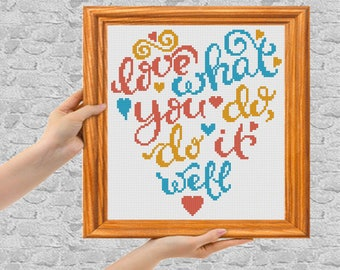 Love what you do, do it well - Cross Stitch Pattern - Instant Digital Download Format - PDF