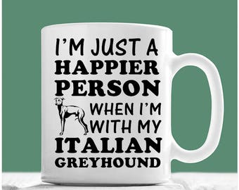 Italian Greyhound Mug, I'm Just A Happier Person When I'm With My Italian Greyhound, Italian Greyhound Gifts, Italian Greyhound Coffee Mug