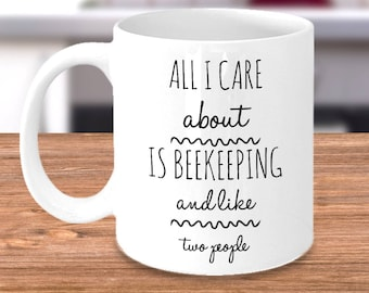 Beekeeping Coffee Mug - Beekeeper Gifts for Your Favorite Beekeeper - All I Care About is Beekeeping and Like Two People