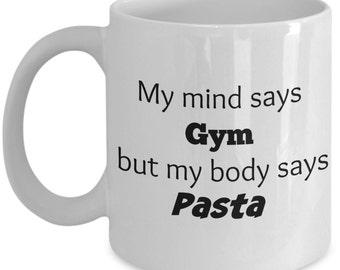 My Mind Says Gym, but My Body Says Pasta Mug