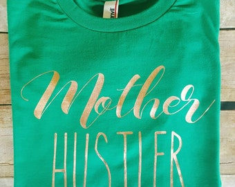 Mother Hustler shirt- Fancy shirt - Gold foil shirt - Busy Mother - Metallic gold letters - Crazy Mother shirt - Funny Mom shirt - Hustlin