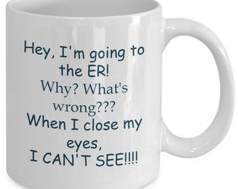 "Funny novelty ""I'm going to the ER"" lead free ceramic coffee mug"
