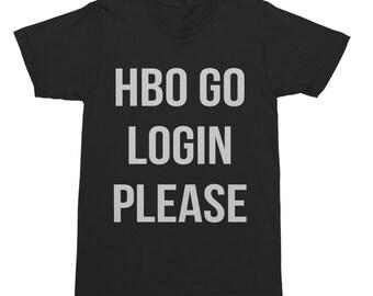 HBO Go Login Please - Funny T-Shirt - Funny Shirt - Funny Tee - HBO Shirt - HBO T-Shirt - Password Shirt - Funny Password Shirt