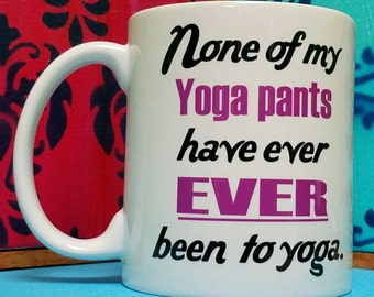 None of My Yoga Pants Mug