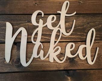 Get Naked, Bathroom, Wood, Sign, Saying, Quote, Restroom, Engrave, Washroom, Wall Decor, Home Decor, Laser, Cut Out, Unfinished