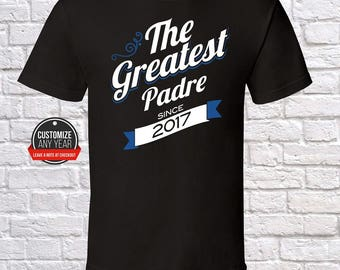 The Greatest Padre Since (Any Year) Padre Gift, Padre Birthday, Padre Tshirt, Padre Gift Idea, Baby Shower, ,