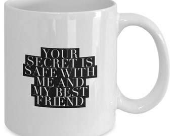 Funny coffee mug - your secret is safe with me and my best friend - Unique gift mug for him, her, dad, husband, wife, boyfriend, men, women