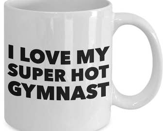 I love my super hot gymnast - Unique gift mug for him, her, husband, wife, boyfriend, men, women