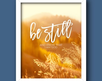 Christian Wall Art PRINTABLE – Be Still and Know that I am God – Psalm 46:10 *INSTANT DOWNLOAD* [5x7, 8x10, 11x14] Digital Print