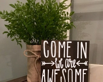 Come In We Are Awesome, Solid Wood Sign, Various Sizes Available
