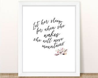 PRINTABLE, Let Her Sleep For When She Wakes She Will Move Mountains, INSTANT DOWNLOAD, Nursery Wall Decor, Girl Nursery Decor, Boho, Tribal