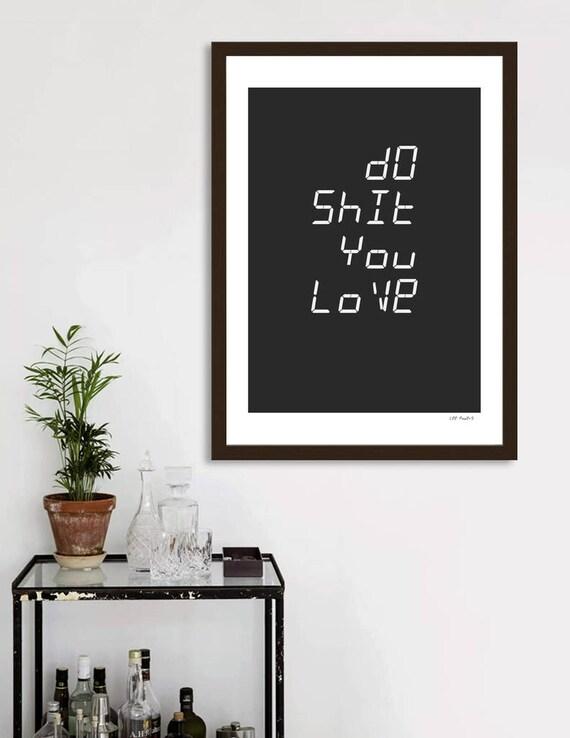 Do Shit You Love | Digital Download | Fine Art Print