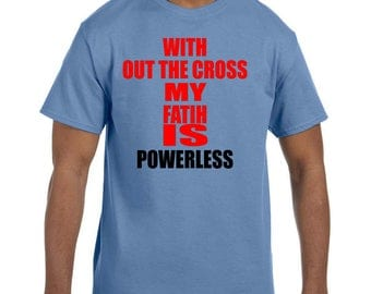 Christian Religous Tshirt With Out The Cross My Faith Is Powerless model xx10118