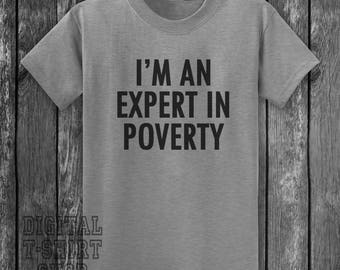 I'm An Expert In Poverty T-shirt