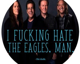 I hate the fucking eagles