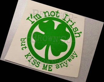 I'm not Irish but KISS ME anyway