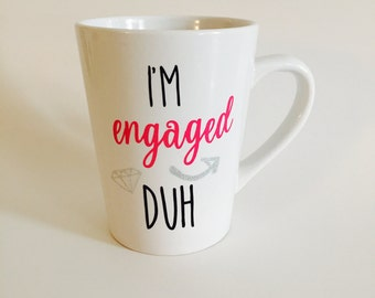 Engagement Gift, I'm Engaged duh! Mug, Wedding Gift, Bride To Be Gift, Proposal Gift