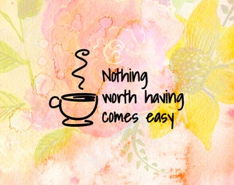 Nothing worth having comes easy - Laptop Decal / Laptop Sticker / Vinyl Decal / Macbook Sticker / Motivational Quote