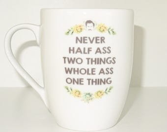 Never Half Ass Two Things Mug, Coffee Cup Funny Mug tea Birthday Gift for Him Unique Caffeine Addict Cute
