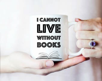 Book Lover Mug, I cannot Live Without Books Mug, Inspirational Coffee Mug, Motivational Mug, Amazing White Ceramic 11OZ or 15OZ mug