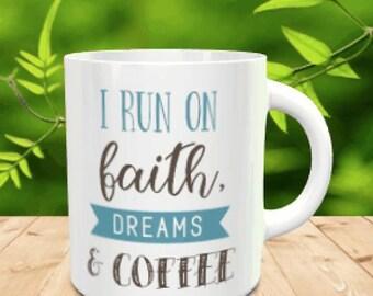 I run on faith, dreams & coffee, coffee mug, not vinyl, dishwasher safe