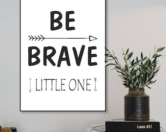 "Printable Nursery Art ""Be brave little one"", Monochrome Nursery Decor, Gender Neutral Baby Nursery Wall Art, Instant Download *DIY PRINT*"