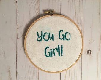 You Go Girl Hand Embroidered Hoop
