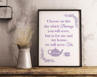 We will serve Tea, Bible Parody Quote, Home Decor, Tea Lovers, Tea Purist, Tea Drinker Poster