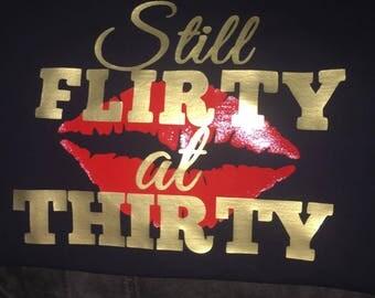 FLIRTY THIRTY T-shirt