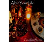 Altar Your Life: Guide to Creating Personal Altars