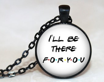I'll Be There For You - Friend's Quote Pendant, Necklace or Key Chain - Choice of Silver, Black, Bronze or Copper