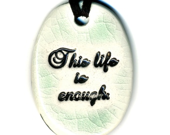 This Life is Enough Ceramic Necklace in Crackle