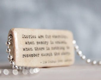 Stories are for Eternity Quote - The Things They Carried Literary Quote Necklace - Bamboo Tile Quote Necklace