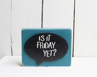 Wood block Sign | Is It Friday Yet Sign? | Reclaimed Wood Sign | Speech Bubble Sign