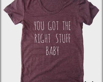 You got the Right Stuff Baby American Apparel tee tshirt shirt Heathered vintage style screenprint ladies scoop top