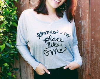 "Yoga Shirt ""there's no place like om"" Women's Flowy Long Sleeve Shirt. MADE TO ORDER"
