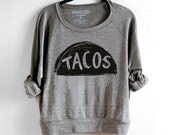 Slouchy Womens Taco Sweatshirt, Lightweight Pullover - cinco de mayo - gift for her, gift for women, graphic tee, teen gift, taco lover