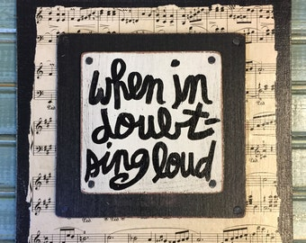 WHEN In Doubt SING Loud Motivational Inspirational Singer Music Musician Gift Hand Painted quote sign FREE Shipping