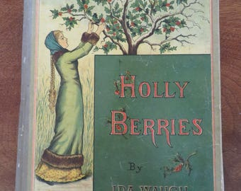 Antique Child's Book Holly Berries Original 1st Copy 1881 Illustrated by Ida Waugh