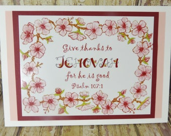 Give Thanks to Jehovah for He is Good - Psalm 107:1 Scripture ~ Greeting Card ~ Floral Blossoms Border