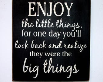 Enjoy the little things for one day you'll realize they were the big things wood sign