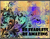 Be Fearless Be Amazing Art Print Ready to Frame Art Print