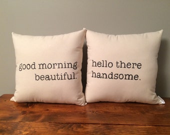 Good morning beautiful.  Hello there handsome.  Pillow Set