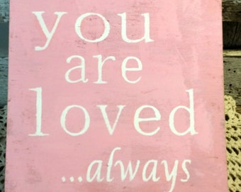 You are loved...always Pink Sign Pink Wood Sign Shabby Sign Romance Sign
