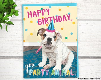 """English bulldog funny birthday card. """"Happy birthday, you party animal."""" English bulldog cards. Funny dog birthday cards."""