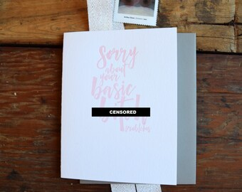 SASS-641 Sorry for your basic B%#!h problems letterpress greeting card