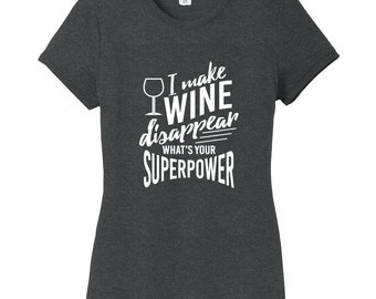 I Make Wine Disappear What's Your Superpower - Funny Women's Fitted T-Shirt