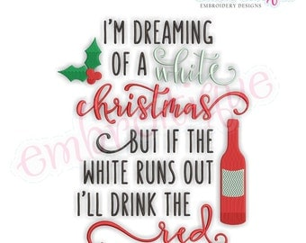 I'm Dreaming of a White Christmas, but if the White Runs Out, I'll Drink the Red  - Instant Download Machine embroidery design